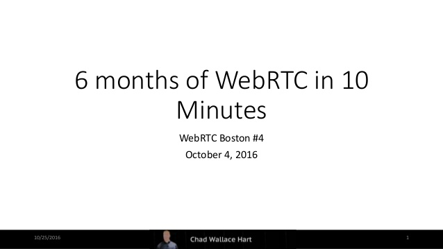 WebRTC Boston - 6 Months of WebRTC in 10 minutes