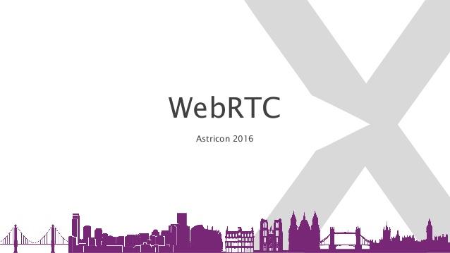 Astricon 2016 : WebRTC Update