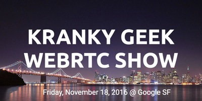 Kranky Geek WebRTC 2016 - San Francisco