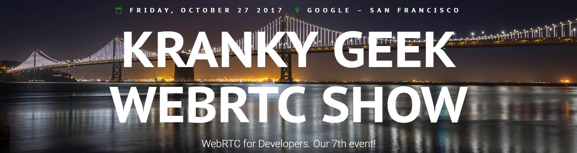 Kranky Geek WebRTC 2017 - San Francisco