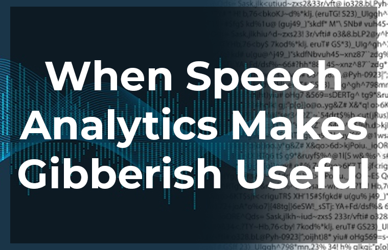 No Jitter: When Speech Analytics Makes Gibberish Useful