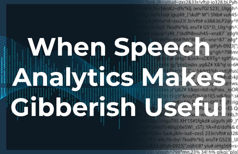 No Jitter: When Speech Analytics Makes Gibberish Useful